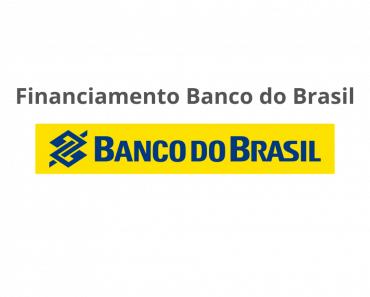 Banco do Brasil Financiamentos - Saiba como solicitar